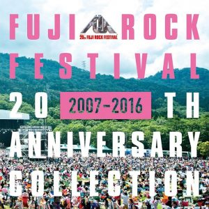 「FUJI ROCK FESTIVAL 20TH ANNIVERSARY COLLECTION (2007-2016)」