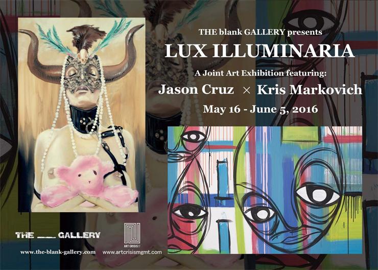 Jason Cruz x Kris Markovich アート展 : LUX ILLUMINARIA - 2016年5月16日(月)~6月5日(日) at THE blank GALLERY, Tokyo