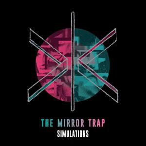 THE MIRROR TRAP - 日本デビューアルバム 『SIMULATIONS』 リリース。