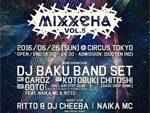 """DJ BAKU PRESENTS """"MIXXCHA"""" vol.5 – 2016/06/26 (sun) at CIRCUS Tokyo"""