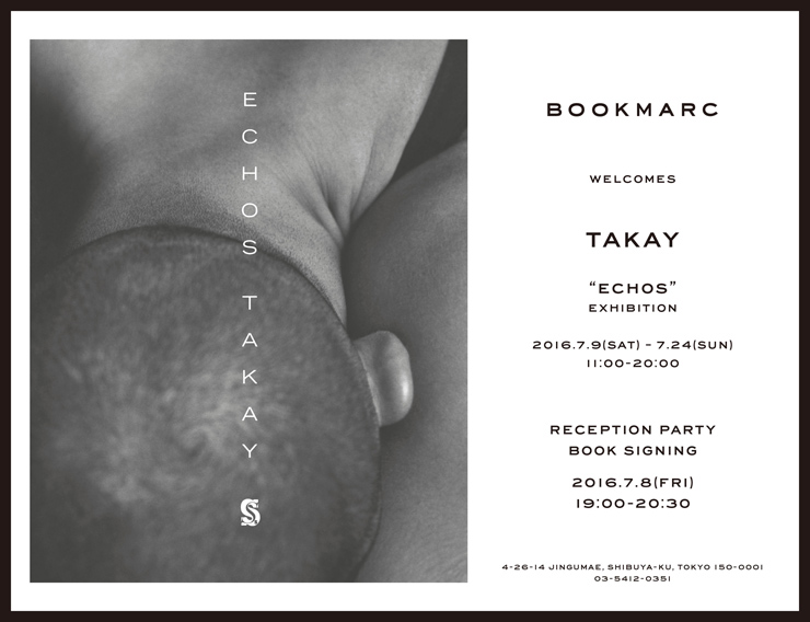 "TAKAY ""ECHOS"" EXHIBITION 2016年7月9日(土)- 7月24日(日) at 渋谷 BOOKMARC"