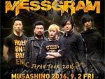 VIPDM69×MESSGRAM presents MESSGRAM JAPAN TOUR 2016.09.02(fri) at吉祥寺CRESCENDO、09.04(sun) at 新宿Wild Side Tokyo / A-FILES オルタナティヴ ストリートカルチャー ウェブマガジン