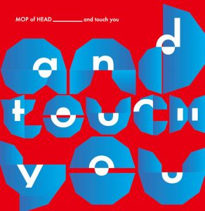 MOP of HEAD - New EP『and Touch You』Release