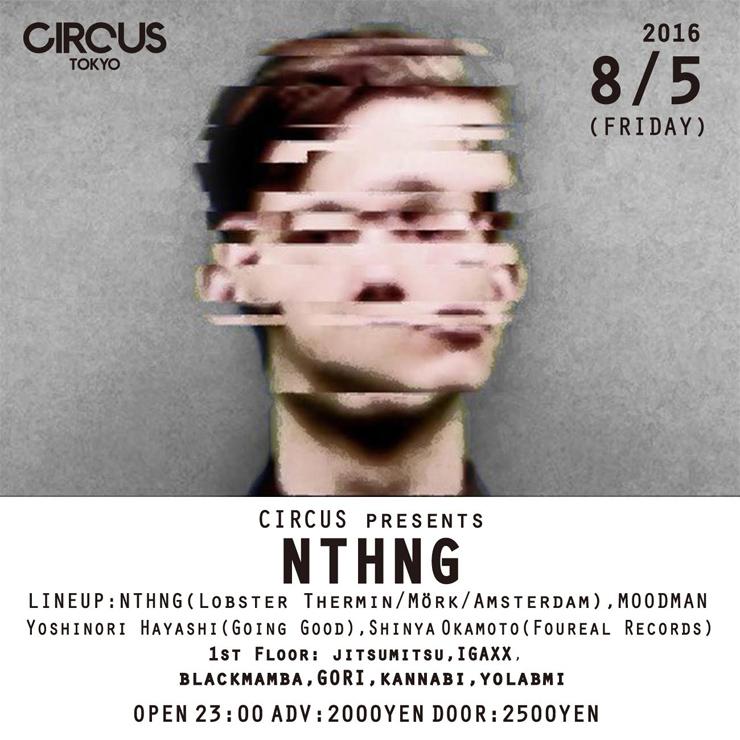 CIRCUS presents nthng 2016.08.05(fri) at CIRCUS Tokyo