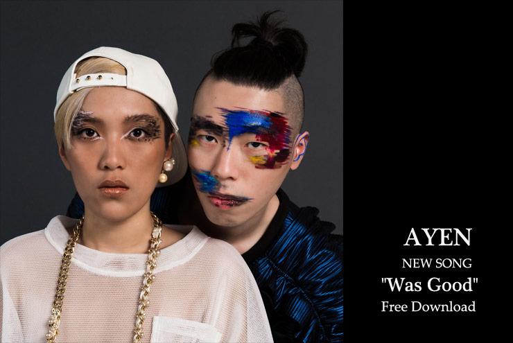 AYEN - New Song『Was Good』フリーダウンロードで公開。