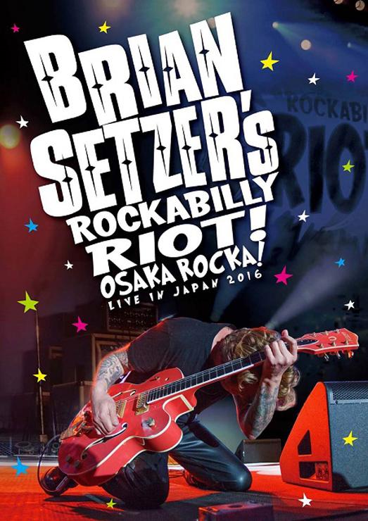 Brian Setzer - LIVE DVD『ブライアン・セッツァー ロカビリー・ライオット / OSAKA ROCKA ! ~ ライヴ・イン・ジャパン 2016』Release/東京:渋谷・銀座、大阪:なんばHatchで先行上映会も決定。