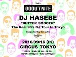 """GO OUT NITE Vol.3 DJ HASEBE """"BUTTER SMOOTH"""" The Real 90's DJ Tour In Tokyo Supported by Don Julio 2016.09.16 (fri) at CIRCUS TOKYO"""