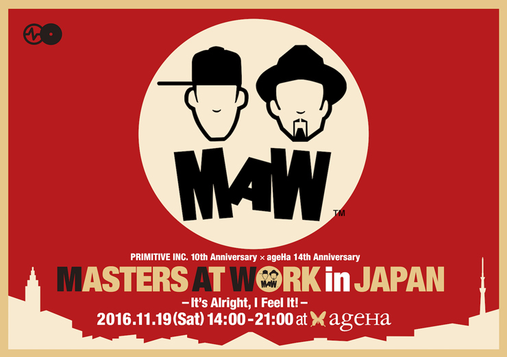 MASTERS AT WORK in JAPAN - It's Alright, I Feel It! - PRIMITIVE INC. 10th Anniversary x ageHa 14th Anniversary 2016年11月19日(土) at 新木場 ageHa@STUDIO COAST