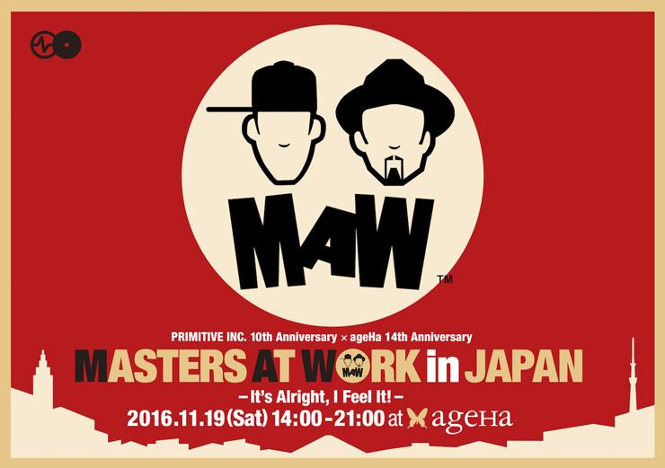 MASTERS AT WORK in JAPAN - It's Alright, I Feel It! - PRIMITIVE INC. 10th Anniversary x ageHa 14th Anniversary 2016年11月19日(土) at 新木場 ageHa@STUDIO COAST