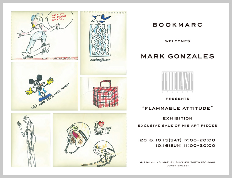 "『Mark Gonzales x THE LAST GALLERY  ""Flammable Attitude""  EXHIBITION /ドローイング作品即売会』2016年10月15日(土)16日(日)at 渋谷 BOOKMARC"