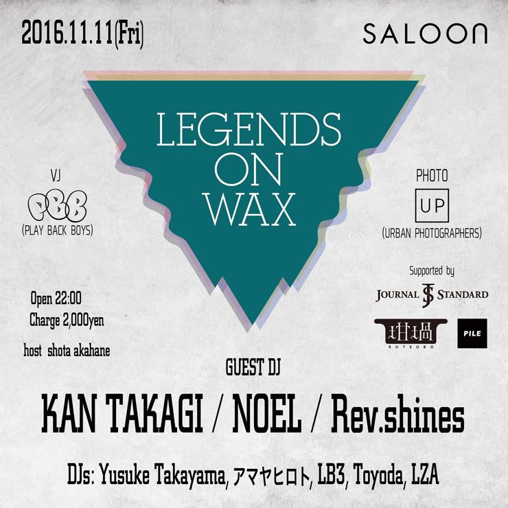 LEGENDS ON WAX Vol.06 - 2016.11.11(fri) at 代官山SALOON
