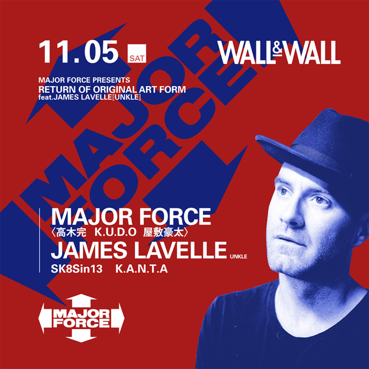 "MAJOR FORCE PRESENTS ""RETURN OF ORIGINAL ART FORM"" feat.JAMES LAVELLE(UNKLE)2016.11.05(sat) at WALL&WALL"