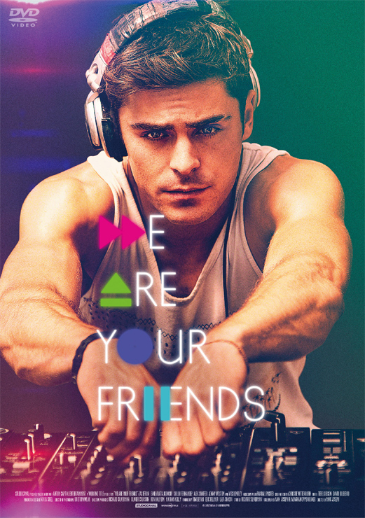 『WE ARE YOUR FRIENDS ウィ・アー・ユア・フレンズ』2017年1月6日(金) Blu-ray&DVD発売、DVDレンタル開始。