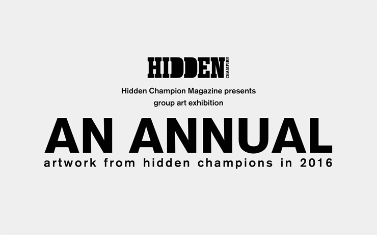 "Hidden Champion Magazine presents group art exhibition ""AN ANNUAL"" artwork from hidden champions in 2016 - 2016.12.16(FRI)~12.24(SAT) at WAG GALLERY"
