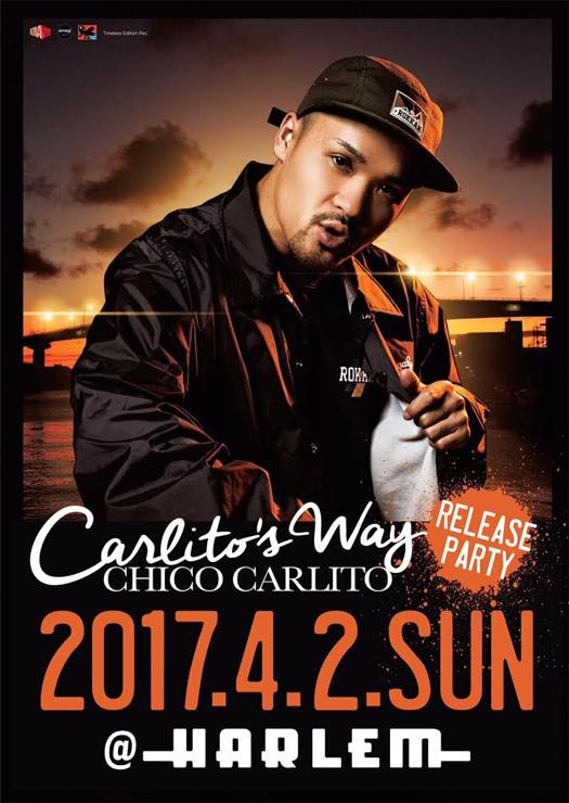 CHICO CARLITO『Carlito's Way』 Release Party 2017年4月2日(日)at 渋谷HARLEM