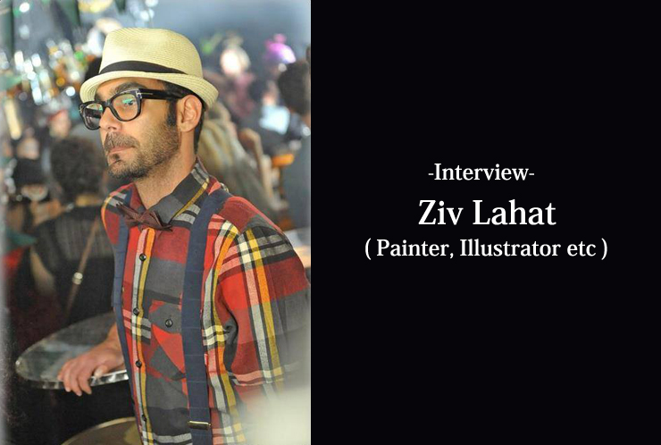 Ziv Lahat (Painter, Illustrator etc) Interview