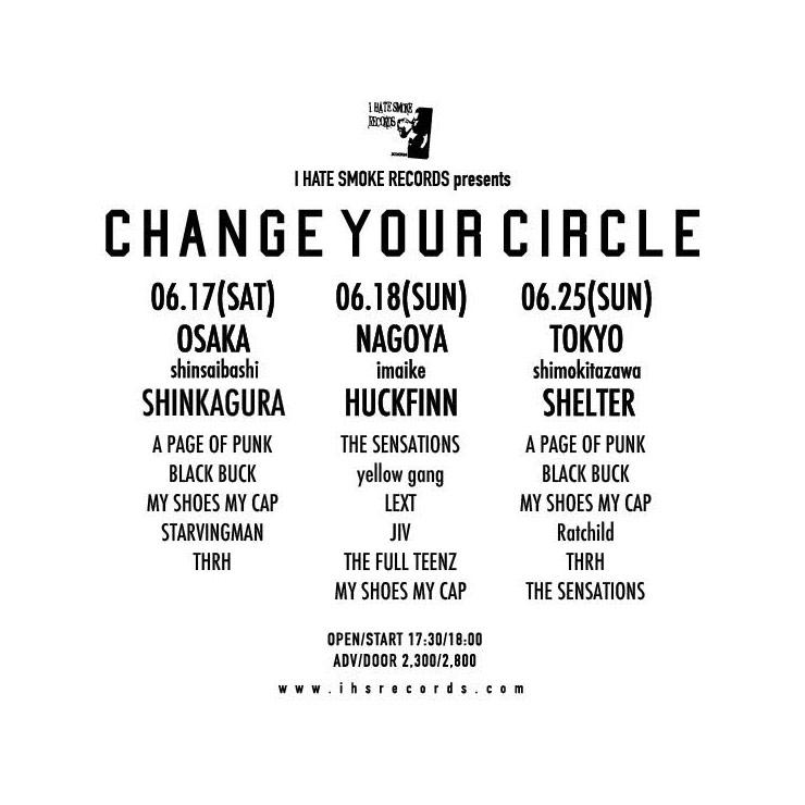 I HATE SMOKE RECORDS presents『CHANGE YOUR CIRCLE』2017.06.17(土) at 大阪 心斎橋新神楽、06.18(日) at 愛知 今池HUCK FINN、06.25(日) at 東京 下北沢SHELTER