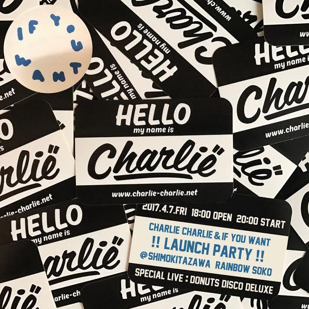 CHARLIE-CHARLIE & IF YOU WANT !! LAUNCH PARTY !!  2017.04.07(FRI) at 下北沢レインボー倉庫