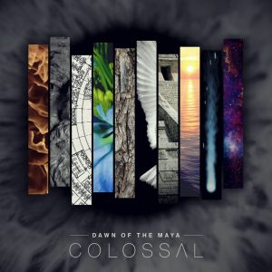 DAWN OF THE MAYA - New Album『Colossal』