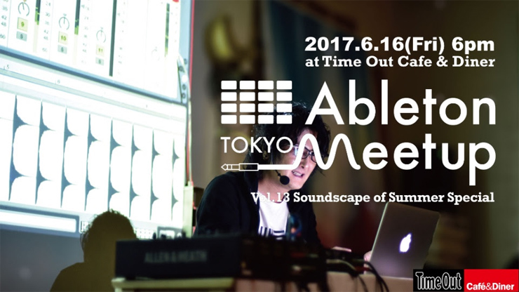 Ableton Meetup Tokyo Vol.13 Soundscape of Summer Special