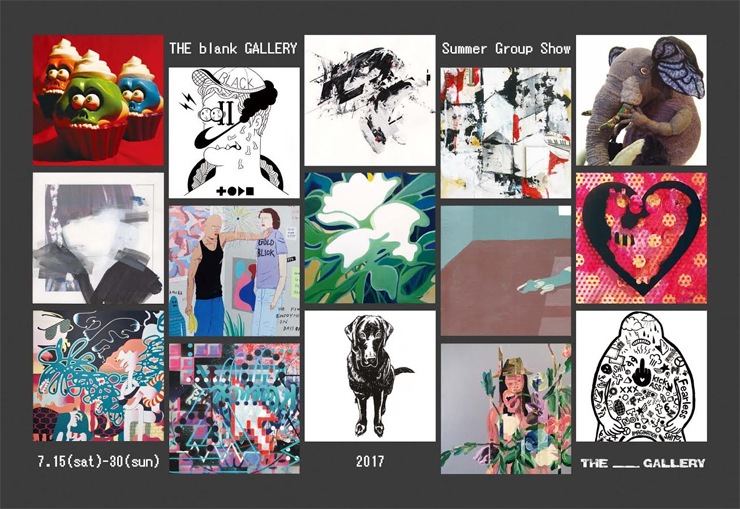 『THE blank GALLERY  Summer Group Show 2017』2017年7月15日(土)~30日(日)at THE blank GALLERY