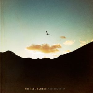 Michael Kaneko - 1st EP『Westbound EP』Release