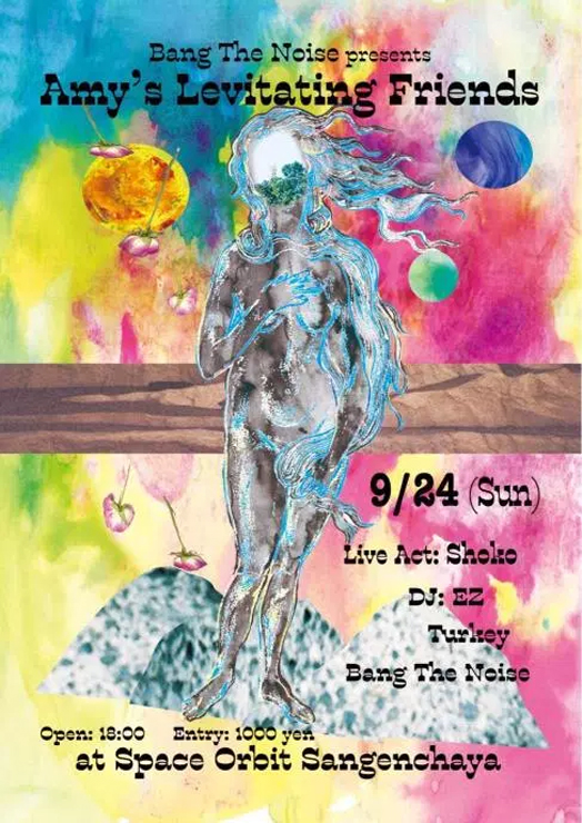 Bang The Noise Presents『Amy's Levitating Friends』2017.09.24(sun) at 三軒茶屋Space Orbit