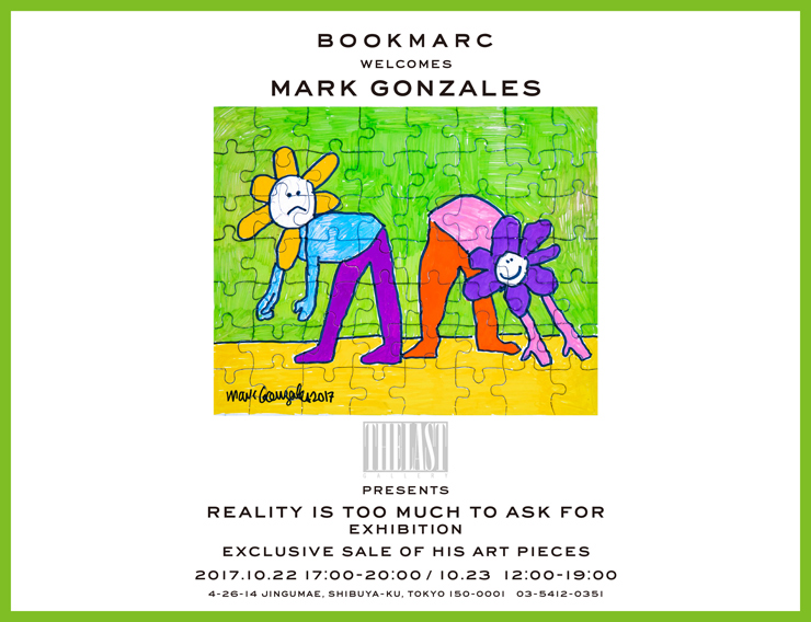 "『Mark Gonzales x THE LAST GALLERY  ""Reality is too much to ask for""  EXHIBITION /ドローイング作品即売会』2017年10月22日(日)23日(月)at 渋谷BOOKMARC"