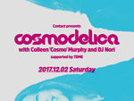『Contact presents Cosmodelica with Colleen 'Cosmo' Murphy and DJ Nori supported by TDME』2017年12月2日(土)at 渋谷Contact
