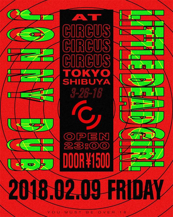 『JONNY DUB × LITTLE DEAD GIRL』2018.02.02.09 (FRI) at  CIRCUS Tokyo