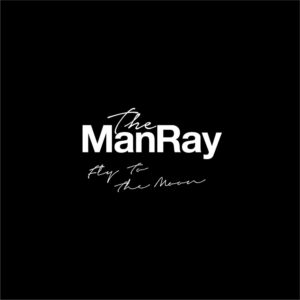 The ManRay『Fly To The Moon』