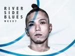 WEEDY – 1st ALBUM『RIVERSIDE BLUES』Release