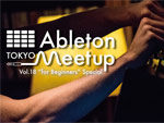 """『Ableton Meetup Tokyo Vol.18 """"for Beginners"""" Special』2018年4月27日 (金) at 恵比寿 TimeOut Cafe & Diner"""