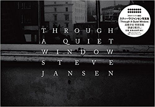 『Through A Quiet Window ―スティーヴ・ジャンセン写真展―』2018年4月13日(金)~5月13日(日) at ジェイアール京都伊勢丹6階 特設会場