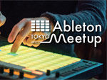 『Ableton Meetup Tokyo Vol.19』2018.6.22(Fri) at 恵比寿TimeOut Cafe & Diner