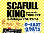 SCAFULL KING presents『TUCK OUT』2018年10月7日(日) 8日(月・祝) at 渋谷 TSUTAYA O-EAST