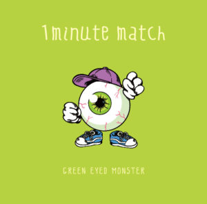 GREEN EYED MONSTER - Mini Album『1minute match』Release