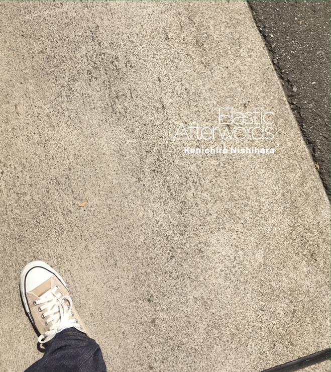 Kenichiro Nishihara - New Album『Elastic Afterwords』Release