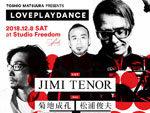TOSHIO MATSUURA PRESENTS『LOVEPLAYDANCE』2018年12月8日(土) at 渋谷 STUDIO FREEDOM