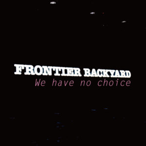 FRONTIER BACKYARD - 新曲『We have no choice』配信限定リリース。