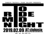 SHIBUYA TSUTAYAxRUDE GALLERY PRESENTS『TO RIDE MID NIGHT』2019年2月9日(土) at 渋谷clubasia