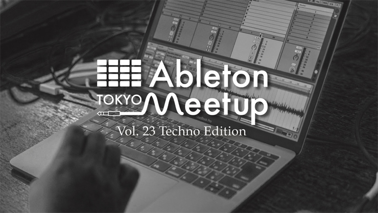 『Ableton Meetup Tokyo Vol.23 Techno Edition』2019年2月22日(金)at 恵比寿 TimeOut Cafe & Diner