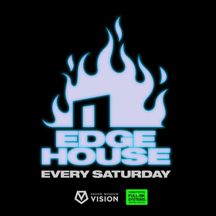 『EDGE HOUSE』2019年2月16日(土) at 渋谷 SOUND MUSEUM VISION