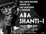 『ABA SHANTI-I JAPAN TOUR 2019』06.21 (FRI) OSAKA/06.22 (SAT) NAGOYA/06.23 (SUN) FUKUOKA