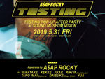 『A$AP ROCKY TESTING POP UP AFTER PARTY』Presented by NUBIAN – 2019年5月31日(金)at 渋谷 SOUND MUSEUM VISION