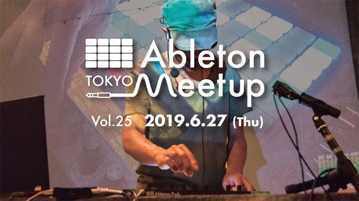 『Ableton Meetup Tokyo Vol.25』2019.06.27(Thu) at 三軒茶屋 Space Orbit