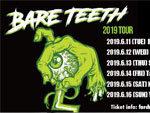 『BARE TEETH JAPAN TOUR 2019』6/11(火)初台、12(水)新宿、13(木) 渋谷、14(金)立川、15(土)甲府、16(日) 横浜