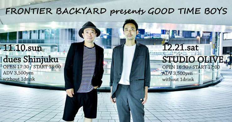 FRONTIER BACKYARD presents『GOOD TIME BOYS vol.1』2019年11月10日(日) at dues新宿 /『GOOD TIME BOYS vol.2』2019年12月21日(土) at 横浜 STUDIO OLIVE