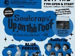 "Green Union Records Presents Soulcrap's ""Up On The Roof Vol.6"" ~ BLUE PERIOD 7inch Release Party ~"