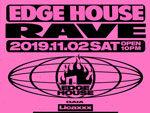 『EDGE HOUSE RAVE』2019年11月2日(土)at  渋谷 SOUND MUSEUM VISION